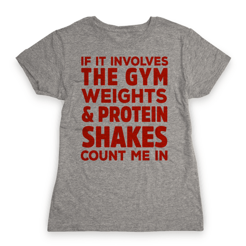 If It Involves The Gym Count Me In Womens T-Shirt