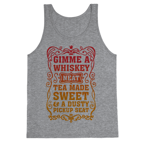Gimme A Whiskey Neat, Tea Made Sweet & A Dusty Pickup Seat Tank Top