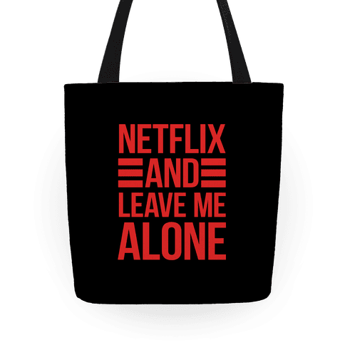 Netflix And Leave Me Alone Tote