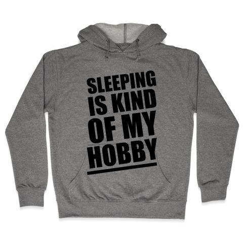 Sleeping Is Kind of My Hobby Hooded Sweatshirt