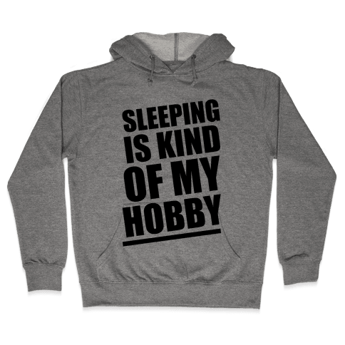 Sleeping Is Kind of My Hobby Hooded Sweatshirt