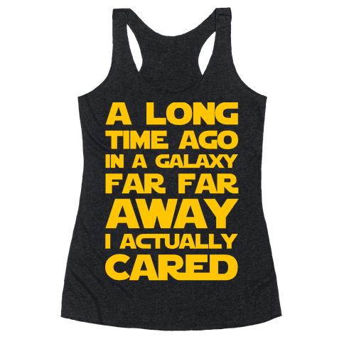 A Long Time Ago in a Galaxy Far Far Away I Used to Care  Racerback Tank Top