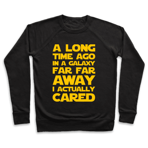 A Long Time Ago in a Galaxy Far Far Away I Used to Care  Pullover