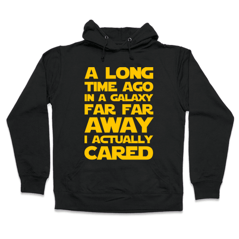 A Long Time Ago in a Galaxy Far Far Away I Used to Care  Hooded Sweatshirt