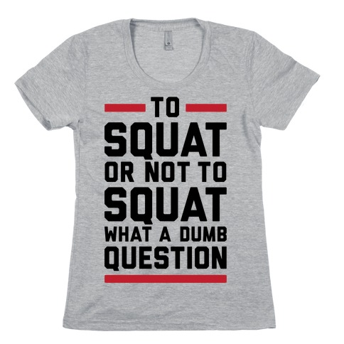 To Squat Or Not To Squat Womens T-Shirt