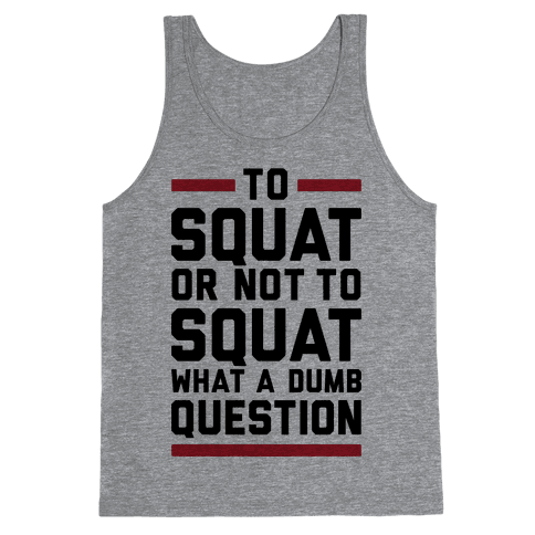 To Squat Or Not To Squat Tank Top