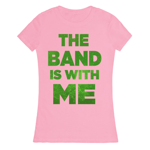 The Band is With Me Womens T-Shirt