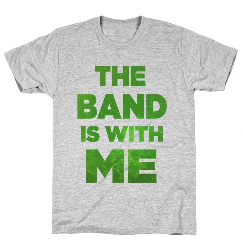 The Band is With Me Mens T-Shirt