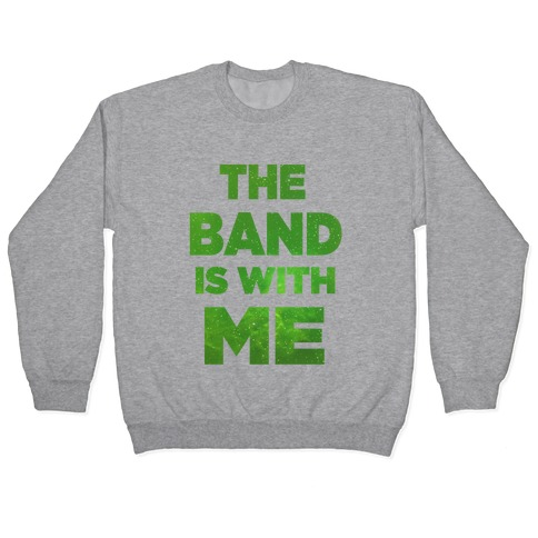 The Band is With Me Pullover
