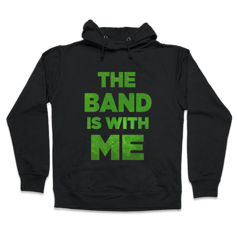The Band is With Me Hooded Sweatshirt