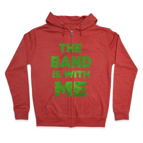 The Band is With Me Zip Hoodie