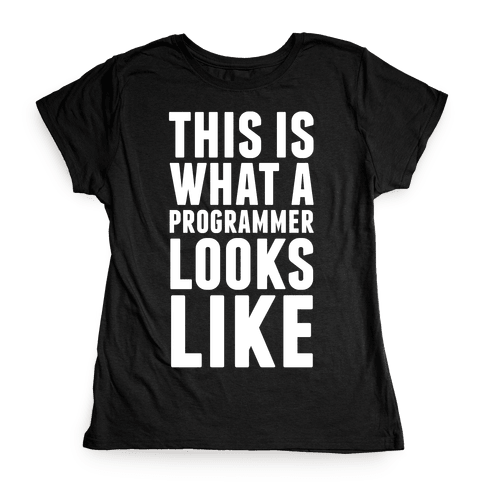 This Is What A Programmer Looks Like Womens T-Shirt