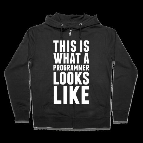 This Is What A Programmer Looks Like Zip Hoodie