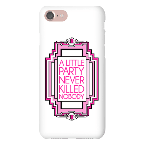 A Little Party Never Killed Nobody Case Phone Case