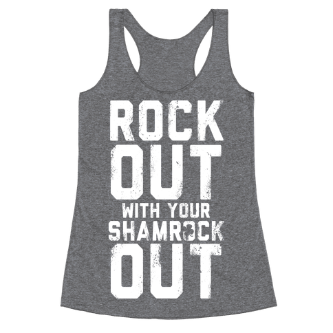 Rock Out With Your Shamrock Out Racerback Tank Top