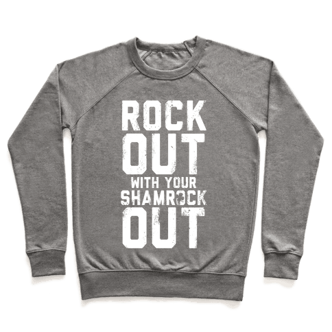 Rock Out With Your Shamrock Out Pullover