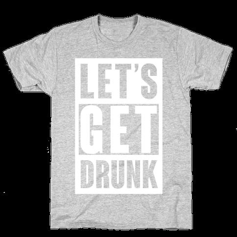 Let's Get Drunk Mens T-Shirt
