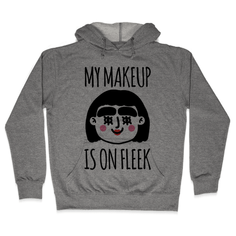 My Make Up Is On Fleek Hooded Sweatshirt