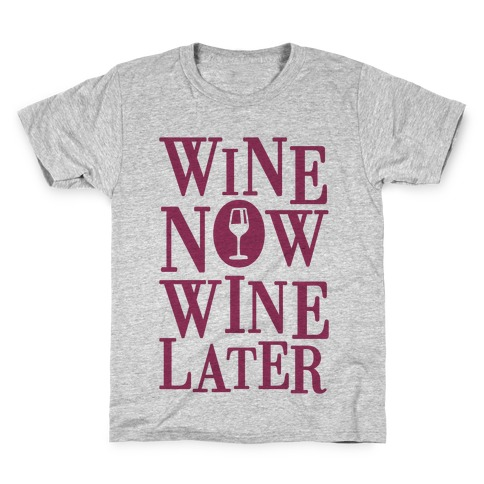 Wine Now Wine Later Kids T-Shirt