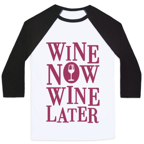 Wine Now Wine Later Baseball Tee