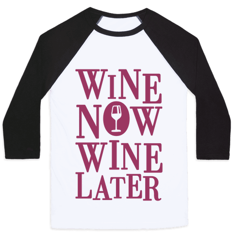 Wine Now Wine Later Baseball Tee