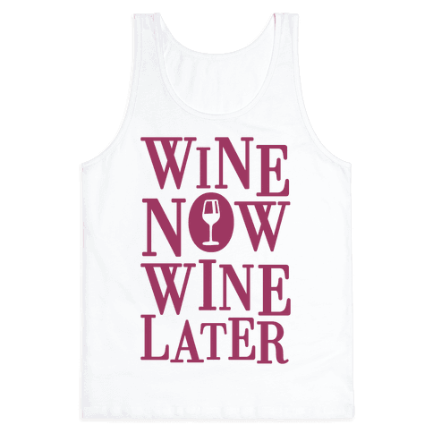 Wine Now Wine Later Tank Top