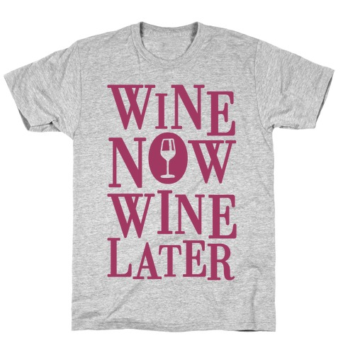 Wine Now Wine Later T-Shirt