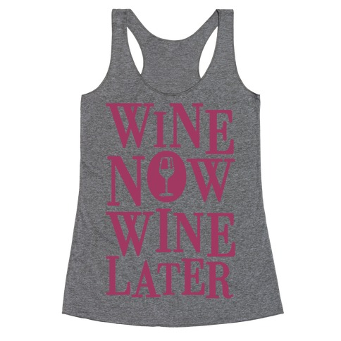 Wine Now Wine Later Racerback Tank Top