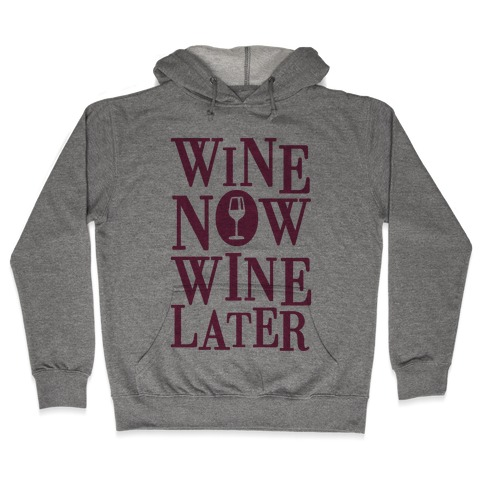 Wine Now Wine Later Hooded Sweatshirt