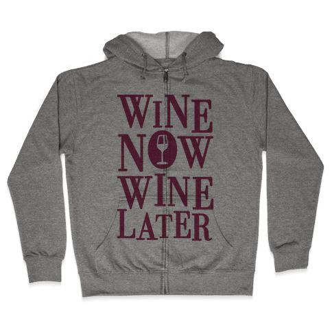 Wine Now Wine Later Zip Hoodie