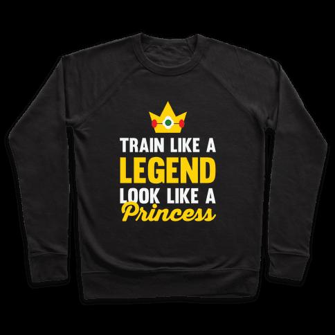 Train Like A Legend Look Like A Princess Pullover
