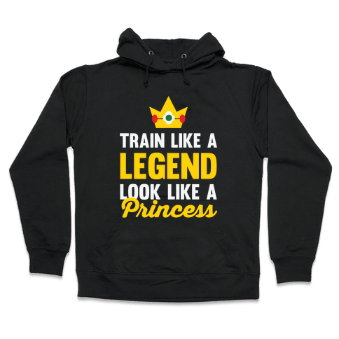 Train Like A Legend Look Like A Princess Hooded Sweatshirt