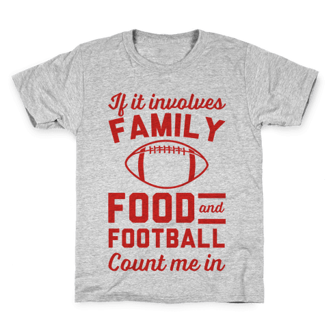 If It Involves Family Food And Football Count Me In Kids T-Shirt