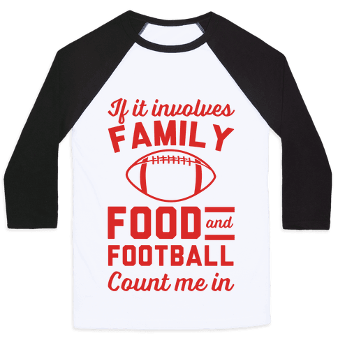 If It Involves Family Food And Football Count Me In Baseball Tee