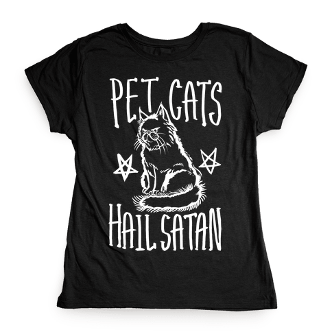 Pet Cats. Hail Satan Womens T-Shirt