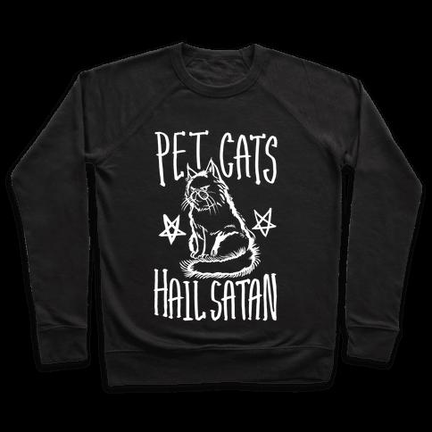 Pet Cats. Hail Satan Pullover