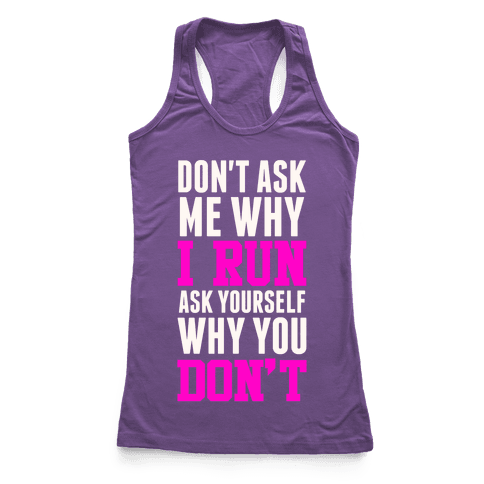 Don't Ask Me Why I Run Racerback Tank Top