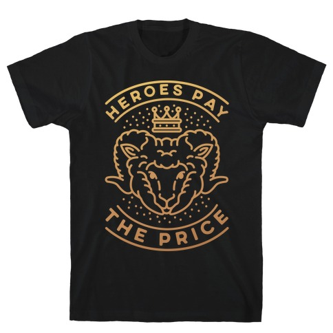 Heroes Pay The Price T-Shirt
