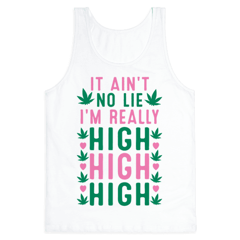 It Ain't No Lie I'm Really High High High Tank Top