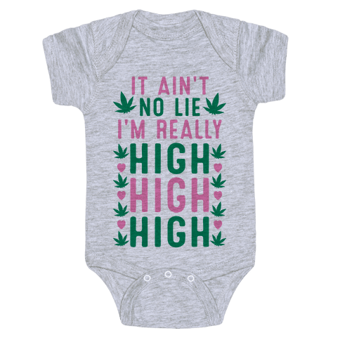 It Ain't No Lie I'm Really High High High Baby Onesy