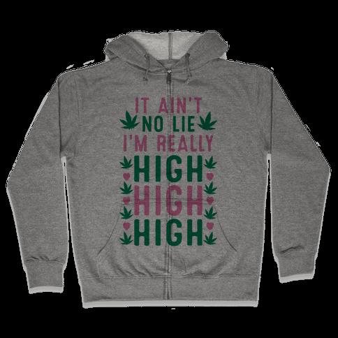It Ain't No Lie I'm Really High High High Zip Hoodie