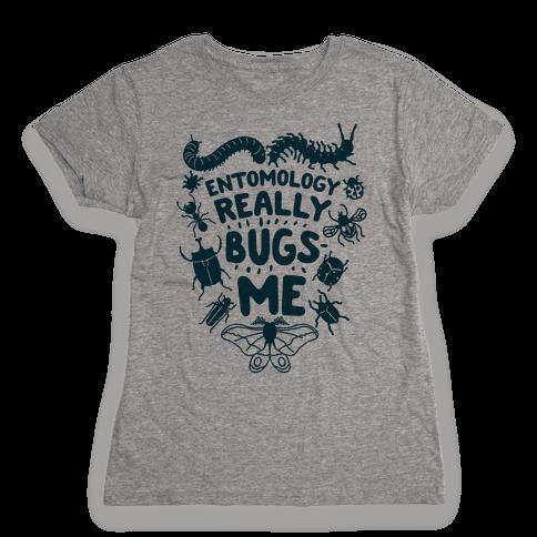 Entomology Really Bugs Me Womens T-Shirt