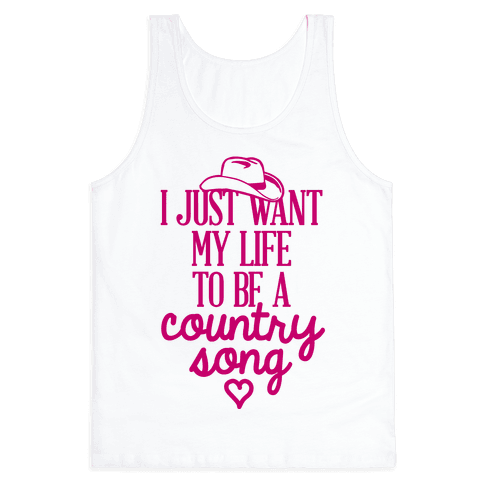 I Just Want My Life To Be A Country Song Tank Top