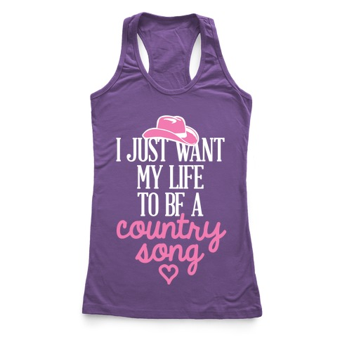 I Just Want My Life To Be A Country Song Racerback Tank Top