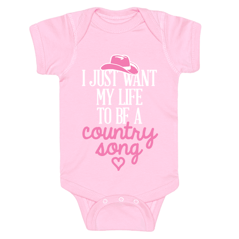 I Just Want My Life To Be A Country Song Baby Onesy