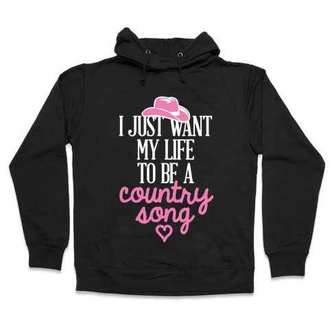 I Just Want My Life To Be A Country Song Hooded Sweatshirt
