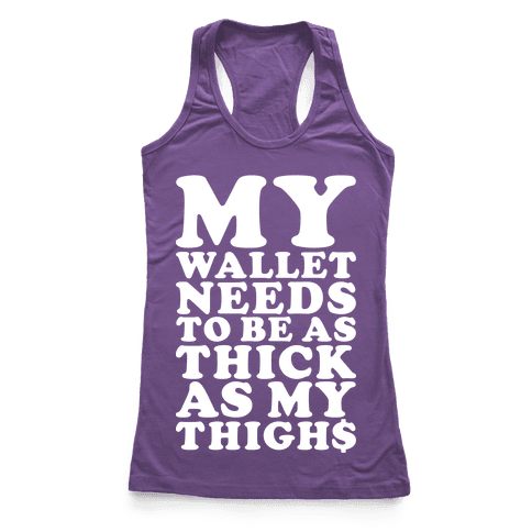 Wallet As Thick As My Thighs Racerback Tank Top