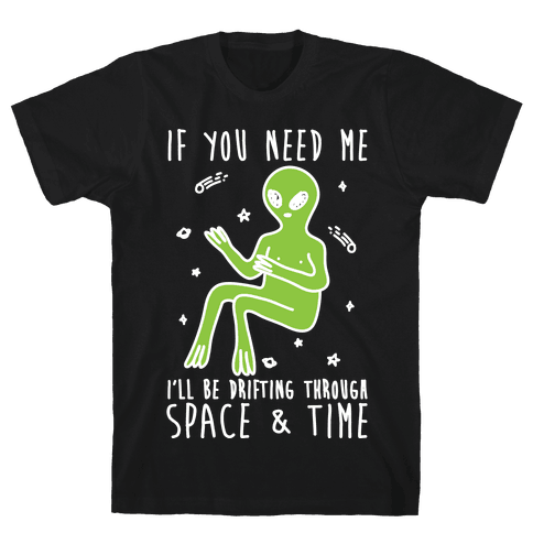 If You Need Me I'll Be Drifting Through Space And Time Mens T-Shirt