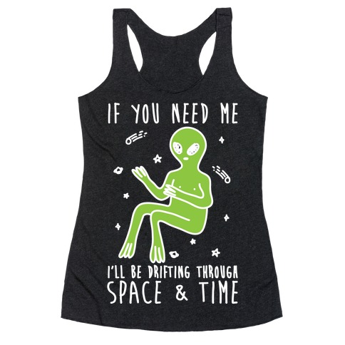 If You Need Me I'll Be Drifting Through Space And Time Racerback Tank Top