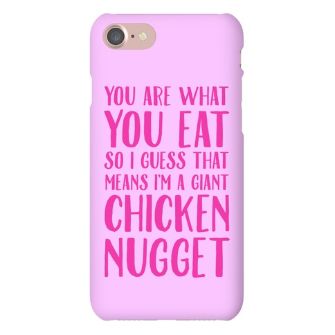 You Are What You Eat so I Guess That Means I'm a Giant Chicken Nugget Phone Case